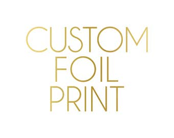 Custom Foil Print // Gold Foil // Silver Foil // Rose Gold Foil // Custom Foil Art // Real Foil // Custom Quote Print