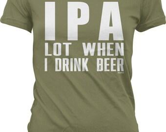 ipa lot when i drink beer juniors t shirt nofo_00765