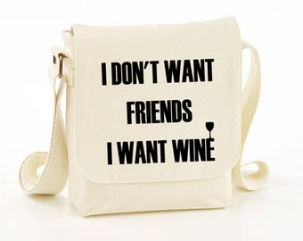 I don't want friends I want wine messenger bag - messenger bag - funny bag - funny bags - funny messenger bag - shoulder bag - gift idea
