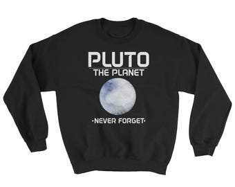 Funny Pluto the Planet (2016) Never Forget Crewneck Sweater - Funny Pluto Crewneck - Awesome Pluto Sweatshirt as a Gift for Scientists
