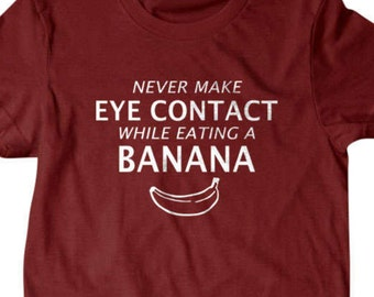 Banana T-shirt, Never make eye contact while eating a banana Funny T Shirts for Men | T Shirts for Boyfriend & Husband | Gifts for Dad