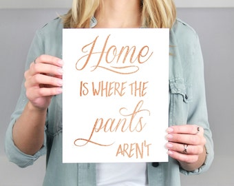 Home is Where the Pants Aren't - Foil Print avail. in 9 colors