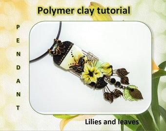 Polymer clay Tutorial. Pendant with Lilies and leaves. PDF format.