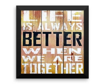 Life Is Always Better When We Are Together- Quote Print Digital Download