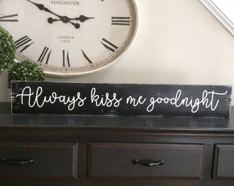 Always Kiss Me Goodnight.  Great bridal shower or wedding gift.  Perfect bedroom sign!