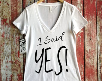 I Said Yes! Shirt. Engagement Shirt. Fiance Shirt.  Fiancee Shirt. I Said Yes! Fiance T-Shirt. Engagement Gift. Bride Shirt. Bride To Be Tee