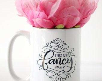 Mug - This is my fancy mug - hand lettered inspirational mug
