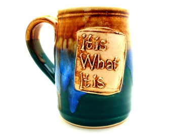Handmade Pottery Mug It Is What It Is teal and brown Ceramics and Pottery by Jewel Pottery