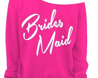 WEDDING GIFT - BRIDES Maid Sweatshirt - Bridal Shower Gift - Wedding Gift - Slouchy Sweatshirt - Off The Shoulder  s,m, lg, xl, xxl, xxxl