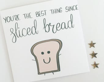 Funny Valentine card, Bread card, Cute card, Best thing since sliced bread, I love you, Pun card, Valentine's, Boyfriend, Girlfriend,Partner