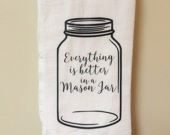 Everything is Better in a Mason Jar Kitchen Towel - Mother's Day Gift - Home Decor - Housewarming Gift - Hostess Gift - Monochrome - Wedding