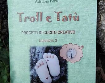 Manual of Creative sewing containing three projects explained step by step to realize the trolls of cloth gifts or from Collezneio