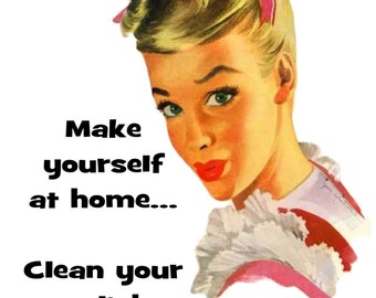 Make yourself at home Clean your own dishes funny kitchen towel