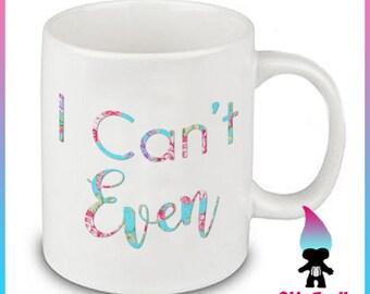 I Cant Even Coffee Mug Gift Cute Funny Gift Coworker Friend