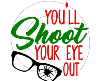 A Christmas Story - You'll Shoot Your Eye Out- SVG PNG- File Only