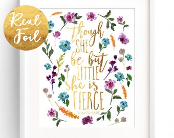Real Gold Foil Print quote print floral nursery wall art Though She Be But Little She is Fierce real gold foil art wall decor 8x10