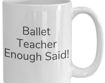 Ballet teacher enough said! mug
