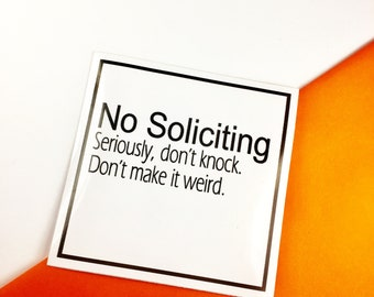 No Soliciting - Seriously Don't Knock. Don't Make It Weird - Sticker / Housewarming Gift / No Soliciting Sign Funny / Home Goods / Novelty