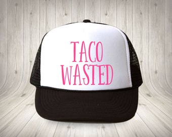 Taco Wasted Trucker Hat