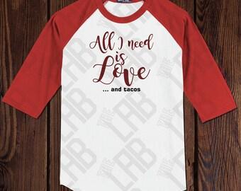 All I need is Love and Tacos shirt Baseball Shirt 3/4 Sleeve