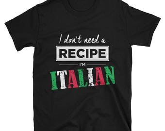 I Don't Need A Recipe I'm Italian T-Shirt - Funny Italian Nona Papa Shirt - Gift For Italian Food Lover Tee