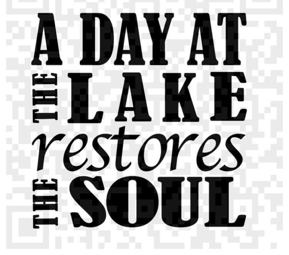A Day at the Lake restores the soul PNG, SVG, Lake quote, Lake life, A Day at the Lake SVG, Png, Cricut Print and Cut file, Print File, Svg