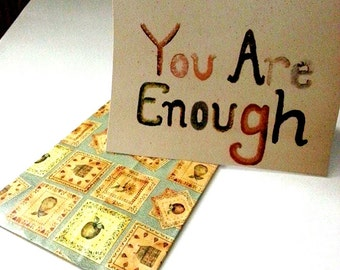 "Handmade Meaningful Card ""You are Enough"" (with handmade envelope) - Empathy Card - Encouragement Card - Inspiring Quote and Print"