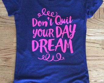 Don't Quit Your Daydream womens Tshirt, resolution gift, new year motivation, girl boss gift, inspirational gift, tshirts with sayings