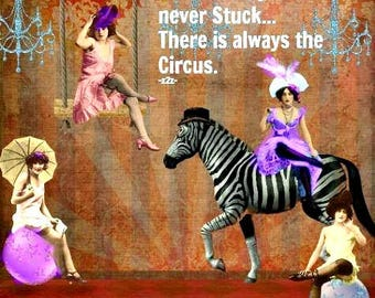 THERE'S ALWAYS The CIRCUS ..   Prints and Cards.. ..  N0 Zen to Zany watermark on prints