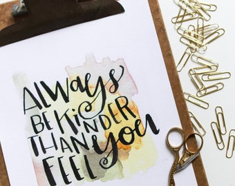 Always Be Kinder Than You Feel- watercolor, handletter print