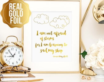 Inspirational quote, Louisa May Alcott, Quote print, real gold foil printable, I am not afraid of storms, sail my ship print, foil print