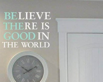 Believe there is Good in the World, BE THE GOOD, vinyl lettering wall design sticker