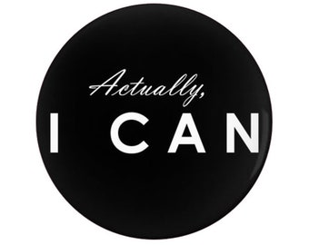 Minimal, Modern, Edgy, Actually I Can, Inspirational, Motivational, Quote, Pinback Button