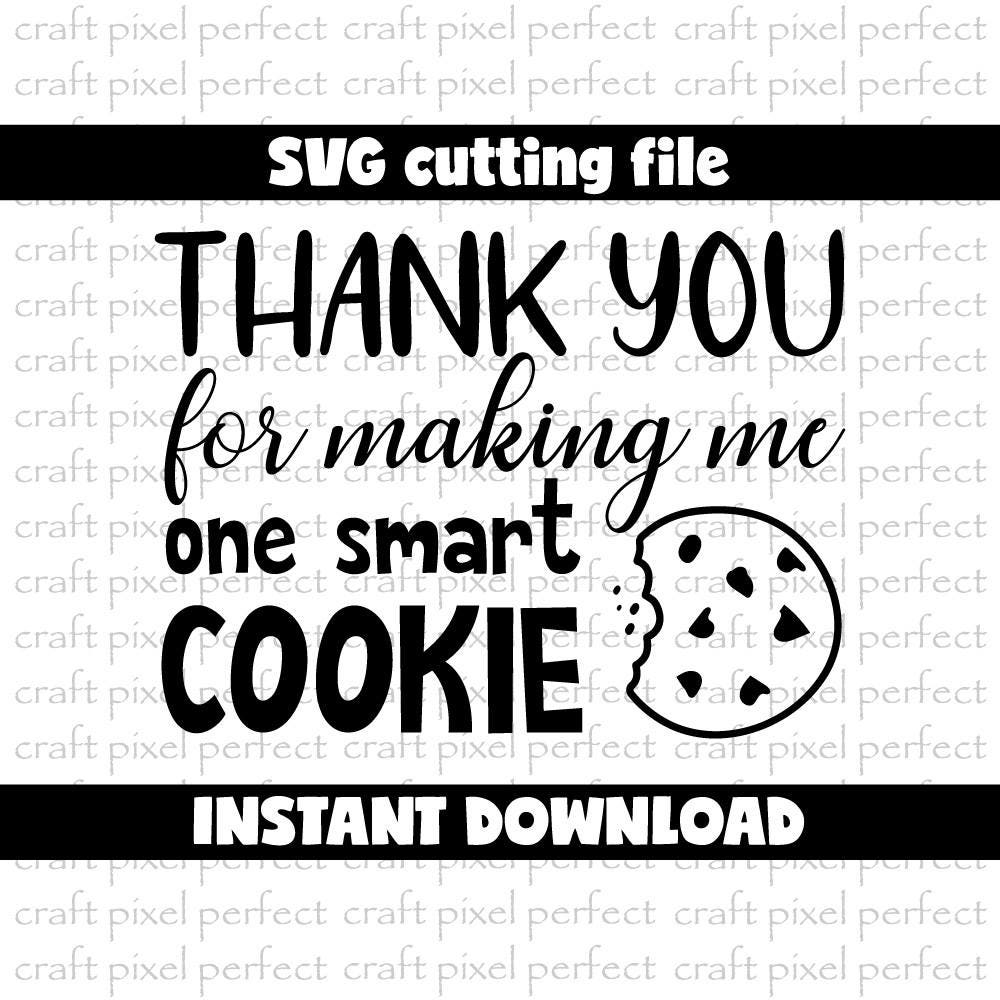 Mitt Speak >> Thank You For Making Me One Smart Cookie Svg, Smart Cookie Svg File, Teacher Svg File, Teaching ...