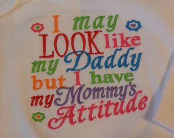 Sew Sassy Tee's I May Look Like Daddy But I Have Mommy's Attitude Embroidered T-Shirt Babies or Kids Shirt Birthday Shirt Funny Shirt