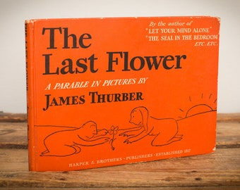 The Last Flower Book by James Thurber, Dark Anti-War Story, Vintage 1950s, 1951?, Orange HC Picture Book, Parable in Pictures, Illustrated