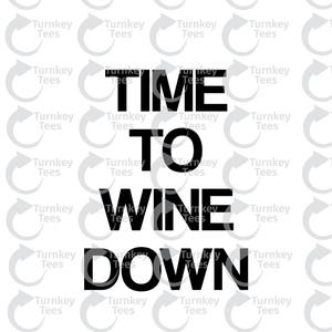 Time to wine down svg File|coffee SVG File |wine svg|Vinyl Cutter