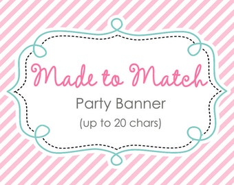 Made to Match Banner / Bunting - PRINTABLE (Up to 20 Chars) Personalized
