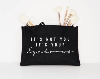 It's Not You It's Your Eyebrows - Makeup Cosmetic Accessory Pouch