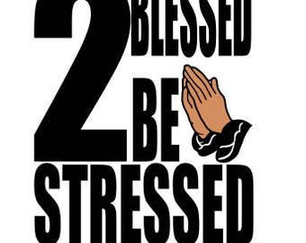2 Blessed to be stressed