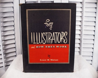 SALE 1947 Forty Illustrators And How They Work by Ernest W. Watson Hardcover Study of American Artists Interviews Illustrated Antique Book
