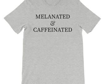 Melanated and Caffeinated | Short sleeve t-shirt