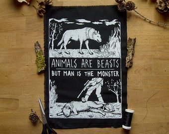 Animals Are Beasts But Man Is The Monster backpatch