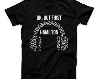 Hamilton Shirt Ok, But First Hamilton Funny Hamilton T-Shirt For Hamilton The Musical Fans