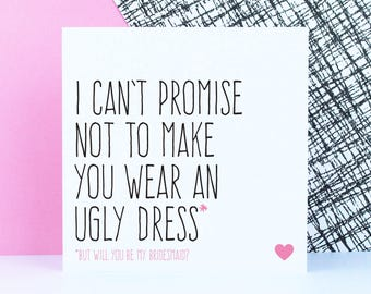 Funny bridesmaid proposal card will you be my bridesmaid card for bridesmaid, I can't promise not to make you wear an ugly dress