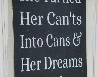 She turned her Can'ts into Cans & Her dreams into plans - inspirational - daughter - sister - mom - sign