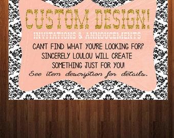 Custom Design, Personalize your own Invitation or Annoucement, Personalized Invitation, Design my Own
