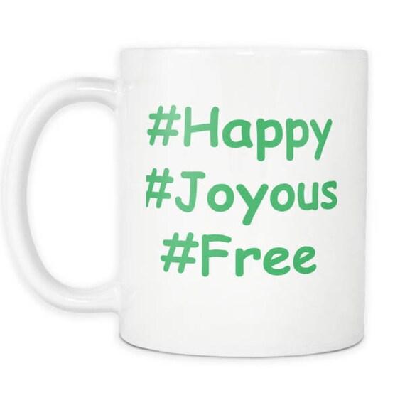 Happy, Joyous, Free Hashtag Mug, Ceramic Mug, Inspirational Mug, Unique Mug,  Sobriety Gift, Fun Mug