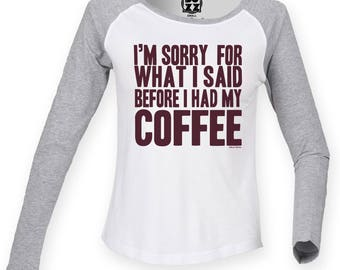 Ladies Raglan Baseball T Shirt Sorry for what i said before COFFEE