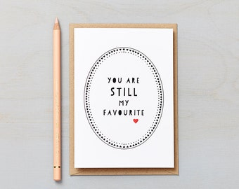 You are STILL my favourite Card. Fun Love card, valentines card, anniversary card or wedding day card